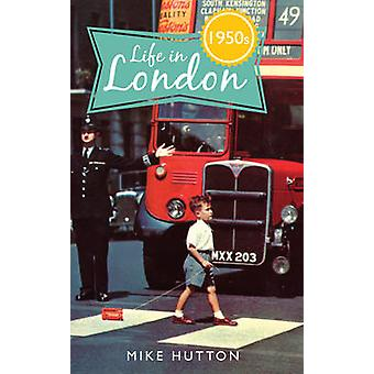 Life in 1950s London by Mike Hutton - 9781445649658 Book
