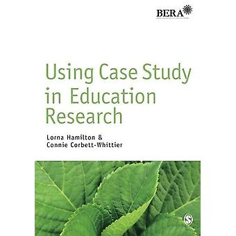 Using Case Study in Education Research by Lorna Hamilton - Connie Cor