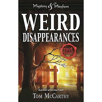 Weird Disappearances - Real Tales of Missing People by Tom McCarthy -