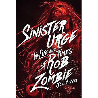 Impulso siniestro - la vida y los tiempos de Rob Zombie por Joel McIver - 9781