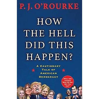How the Hell Did This Happen? - A Cautionary Tale of American Democrac