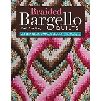 Braided Bargello Quilts - Simple Process - Dynamic Designs - 16 Projec