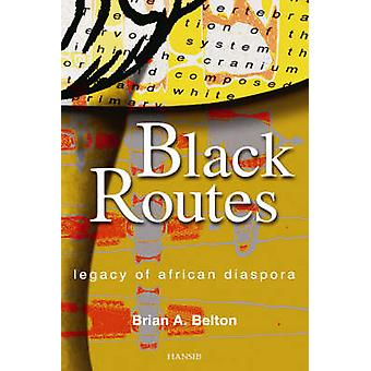 Black Routes - Legacy of African Diaspora by Brian Belton - 9781870518