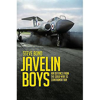 Javelin Boys - Air Defence from the Cold War to Confrontation by Steve