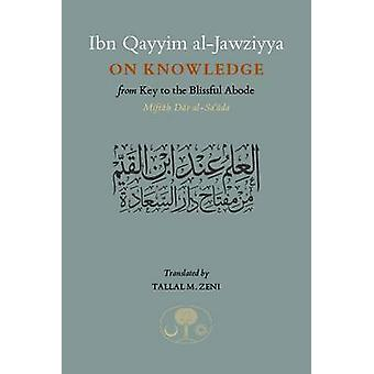Ibn Qayyim al-Jawziyya on Knowledge - From Key to the Blissful Abode b
