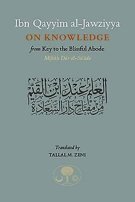 Ibn Qayyim al-Jawziyya on Knowledge - From Key to the Blissful Abode b