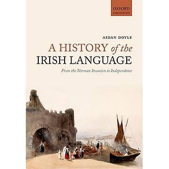 A History of the Irish Language - From the Norman Invasion to Independ