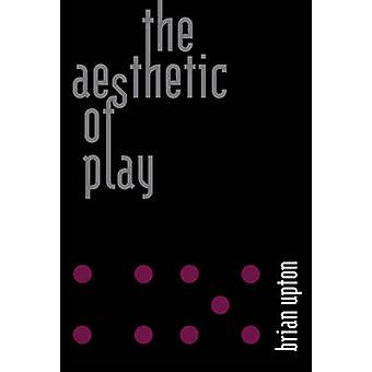 The Aesthetic of Play by Brian Upton - 9780262028516 Book