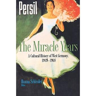 The Miracle Years - A Cultural History of West Germany - 1949-1968 by