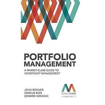 Portfolio Management: A Market-Class Guide to Investment Management