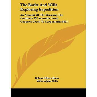 Burke und Wills Exploring Expedition: Rechenschaft über die Überquerung des Kontinents Australiens von Coopers Creek, Carpentaria (1861)