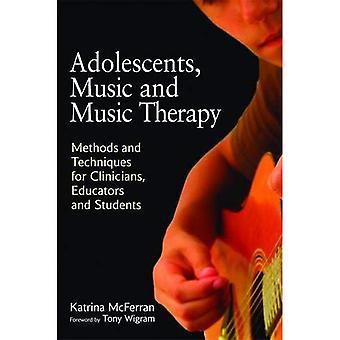 Adolescents, de musique et de musicothérapie: méthodes et Techniques pour les cliniciens, les enseignants et les étudiants