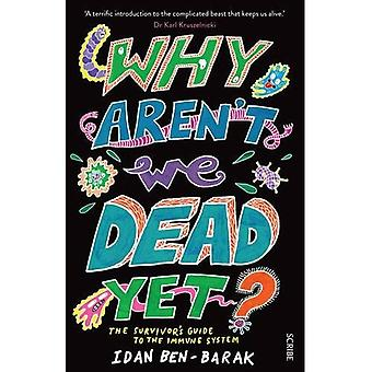 Why Arent We Dead Yet?