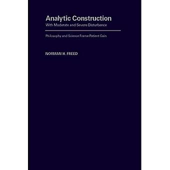 Analytic Construction With Moderate and Severe Disturbance: Philosophy and Science Frame Patient Gain