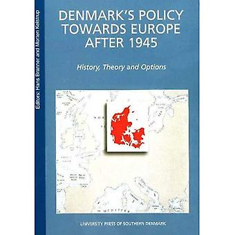 Denmark's Policy Towards Europe After 1945 History, Theory and Options