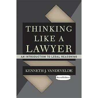 Thinking Like a Lawyer An Introduction to Legal Reasoning by Vandevelde & Kenneth J.
