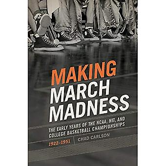 Making March Madness: The Early Years of the NCAA, NIT, and College Basketball� Championships, 1922-1951 (Sport, Culture & Society)