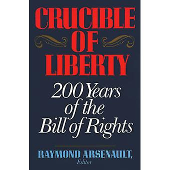 Crucible of Liberty 200 Years of the Bill of Rights by Arsenault & Raymond