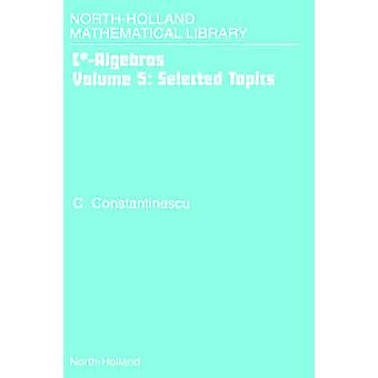 C ALGEBRASSELECTED TOPICS VOLUME 5NORTH HOLLAND MATHEMATICAL LIBRARY VOLUME 62 NHML by Sevenster & Arjen