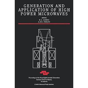 Generation and Application of High Power Microwaves by Cairns & R. A.