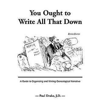 Tu devrais écrire tout ce qui a guider à organiser et l'écriture Narrative généalogique.  Édition révisée par Drake & Paul