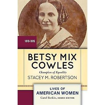 Betsy Mix Cowles Champion of Equality by Robertson & Stacey M.