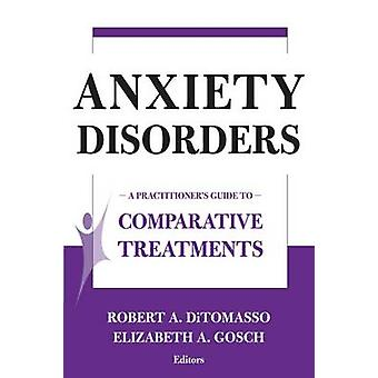Anxiety Disorders A Practitioners Guide to Comparative Treatments by Ditomasso & Robert A.