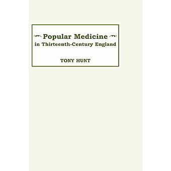 Popular Medicine in 13thCentury England Introduction and Texts by Hunt & Tony