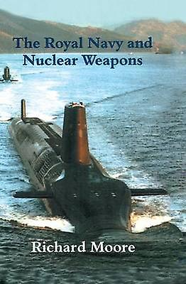 The Royal Navy and Nuclear Weapons by Moore & Richard