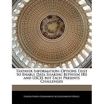 Opções de informações do contribuinte existem para habilitar o compartilhamento entre IRS e USCIS de dados, mas cada um apresenta desafios, por responsabilidade do governo dos Estados Unidos