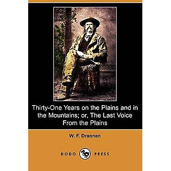 ThirtyOne Years on the Plains and in the Mountains Or the Last Voice from the Plains Dodo Press by Drannan & W. F.