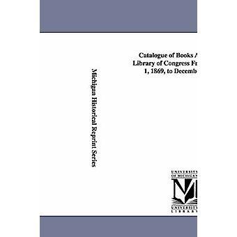 Katalog för böcker läggs till kommer Library of Congress från December 1 1869 till December 1 1870. biblioteket för Congress Catalog & av kongressen