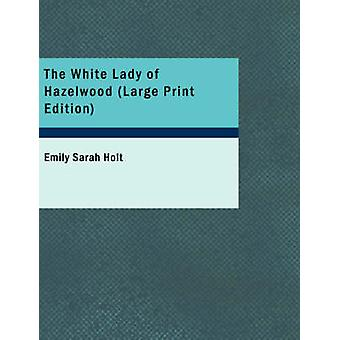 The White Lady of Hazelwood Large Print Edition by Holt & Emily Sarah