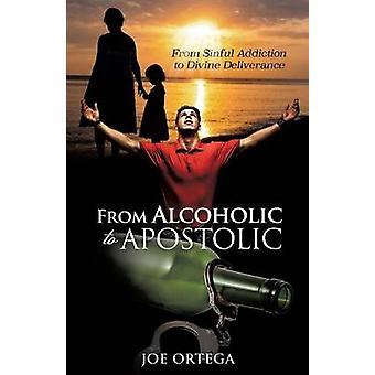 From Alcoholic to Apostolic by Ortega & Joe