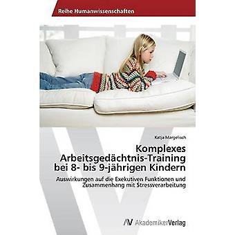 Komplexes ArbeitsgedchtnisTraining bei 8 bis 9jhrigen Kindern av Margelisch Katja