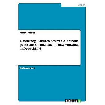 Einsatzmglichkeiten des Web 2.0 fr Die Politische Kommunikation Und Wirtschaft in Deutschland von Mebus & Marcel