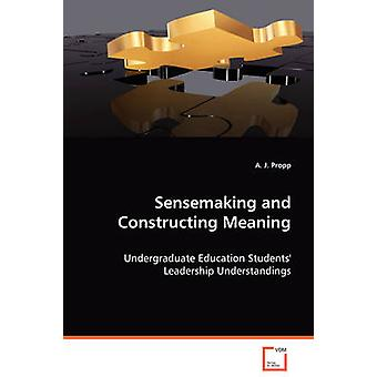 Sensemaking and Construction Meaning by Propp & A. J.