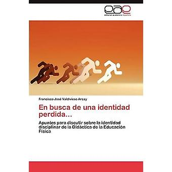 En Busca de Una Identidad Perdida... von Valdivieso Arcay Francisco Jos