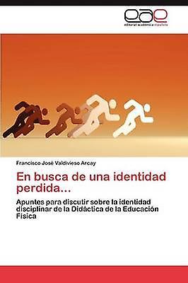 En busca de una identidad perdida... by Valdivieso Arcay Francisco Jos
