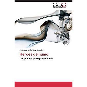 Heroes de Humo av Martinez Gonzalez Jose Alberto