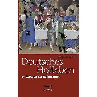 Deutsches Hofleben Im Zeitalter Der Reformation by Voigt & Johannes