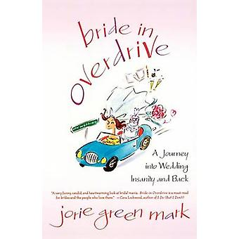 Bride in Overdrive - A Journey into Wedding Insanity and Back by Jorie