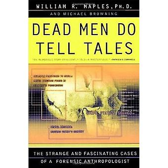 Dead Men Do Tell Tales - The Strange and Fascinating Cases of a Forens