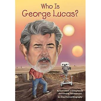 Who Is George Lucas? by Pam Pollack - Meg Belviso - Ted Hammond - Kev