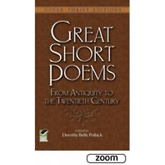 Great Short Poems from Antiquity to the Twentieth Century by Dorothy