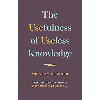 The Usefulness of Useless Knowledge by Abraham Flexner - Robert Dijkg