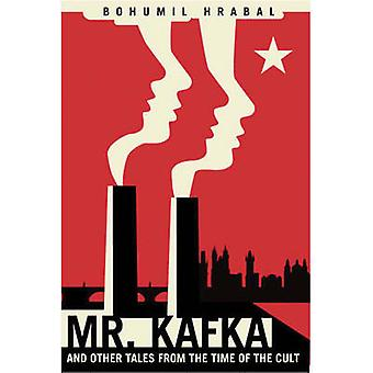 Mr. Kafka - And Other Tales from the Time of the Cult by Bohumil Hraba
