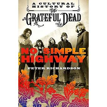 No Simple Highway - A Cultural History of the Grateful Dead by Peter R