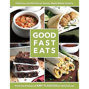 Good Fast Eats by Amy Flanigan - 9781462119462 Book