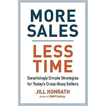 More Sales - Less Time - Surprisingly Simple Strategies for Today's Cr